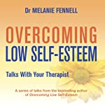 Overcoming Low Self-Esteem: Talks with Your Therapist | Melanie Fennell