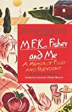 img - for M.F.K. Fisher and Me: A Memoir of Food and Friendship book / textbook / text book
