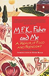 M.F.K. Fisher and Me: A Memoir of Food and Friendship