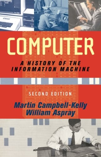 Computer: A History Of The Information Machine (The Sloan...