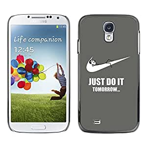 Design for Girls Plastic Cover Case FOR Samsung Galaxy S4 Funny Do It Tomorrow Sports OBBA