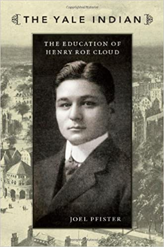 The Yale Indian: The Education of Henry Roe Cloud (New Americanists) by Pfister, Joel (June 12, 2009)