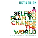 A Selfish Plan to Change the World: Finding Big Purpose in Big Problems Audiobook by Justin Dillon Narrated by Justin Dillon