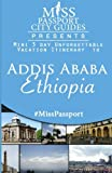Miss Passport City Guides Presents:  Mini 3 day Unforgettable Vacation Itinerary to Addis Ababa Ethiopia (Miss Passport Travel Guides Book)
