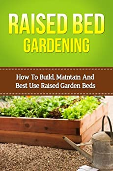 Raised bed gardening how to build maintain and best use Raised bed vegetable gardening for beginners