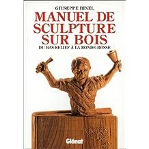 MANUEL DE SCULPTURE SUR BOIS : DU BAS-RELIEF À...