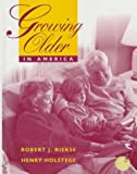 Growing Older in Contemporary America, Riekse, Robert J. and Holstege, Henry, 0070527423