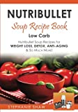 Nutribullet Soup Recipe Book: Low Carb