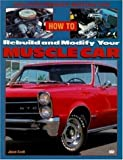How to Rebuild and Modify Your Muscle Car: High-Performace Restoration (Motorbooks Workshop)