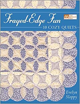 Frayed-Edge Fun: 10 Cozy Quilts: Evelyn Sloppy: 9781564774279 ... : frayed edge quilt - Adamdwight.com
