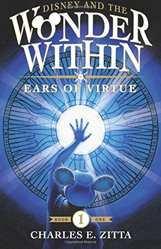 Disney and the Wonder Within: Ears of Virtue (Volume 1)