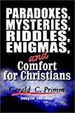 Paradoxes, Mysteries, Riddles, Enigmas, and Comfort for Christians, Gerald C. Primm, 0759688303