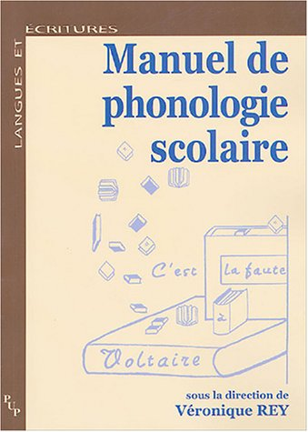Manuel de phonologie scolaire (Langues et écritures) Broché – 5 novembre 2004 Veronique Rey PU DE PROVENCE 2853995844 Français (langue)