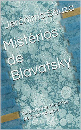 Mistérios de Blavatsky: As melhores histórias de Toninho Lima (Portuguese Edition)