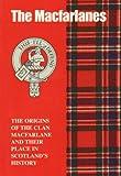 The MacFarlanes: The Origins of the Clan MacFarlane