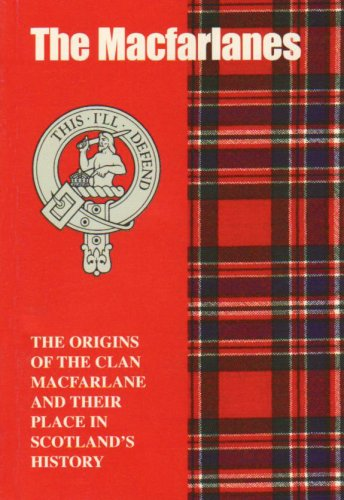 The MacFarlanes: The Origins of the Clan MacFarlane and Their Place in History (Scottish Clan Mini-book)
