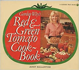 Garden Way's Red and Green Tomato Cookbook
