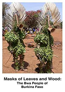 Masks of Leaves and Wood: The Bwa People of Burkina Faso
