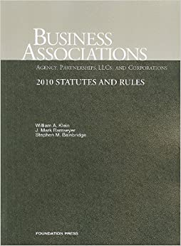 Business Associations Agency, Partnerships, LLCs and Corporations, 2010 Statutes and Rules by William A. Klein (2010-04-23)