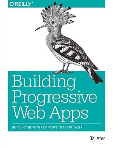 (Building Progressive Web Apps: Bringing the Power of Native to the Browser)