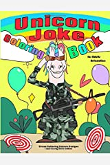 Unicorn Joke Coloring Book: A Hilarious Unicorn Coloring Book for Adults Relaxation with Stress Relieving Unicorns and Funny Cute Jokes Paperback