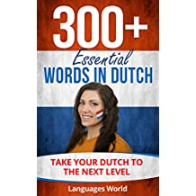 Learn Dutch: 300+ Essential Words In Dutch - Learn Words Spoken In Everyday Holland (Speak Dutch, Holland, Fluent, Dutch Language): Forget pointless phrases, Improve your vocabulary