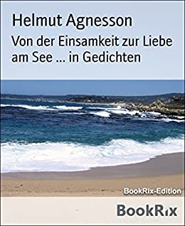 von der einsamkeit zur liebe am see in gedichten german edition kindle edition by helmut. Black Bedroom Furniture Sets. Home Design Ideas