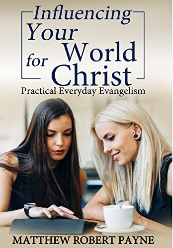 influencing-your-world-for-christ-practical-everyday-evangelism