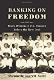"Shennette Garrett-Scott, ""Banking on Freedom: Black Women in U.S. Finance Before the New Deal"" (Columbia UP, 2019)"
