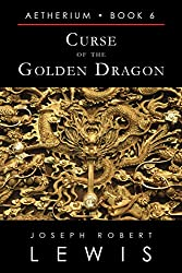 Curse of the Golden Dragon (Aetherium, Book 6 of 7) (English Edition)