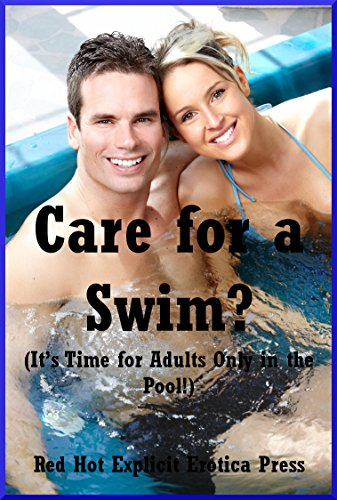 Care for a Swim? (It's Time for Adults Only in the Pool!): Ten Explicit Erotica Stories