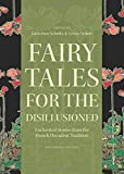 Fairy Tales for the Disillusioned: Enchanted Stories from the French Decadent Tradition (Oddly Modern Fairy Tales)