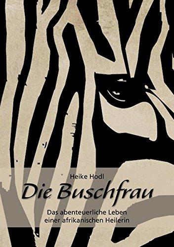 Die Buschfrau: Das abenteuerliche Leben einer afrikanischen Heilerin