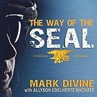 The Way of the SEAL: Think Like an Elite Warrior to Lead and Succeed Hörbuch von Mark Divine, Allyson Edelhurtz Machate Gesprochen von: John Pruden