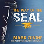 The Way of the SEAL: Think Like an Elite Warrior to Lead and Succeed | Mark Divine,Allyson Edelhurtz Machate