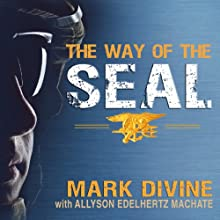 The Way of the SEAL: Think Like an Elite Warrior to Lead and Succeed Audiobook by Mark Divine, Allyson Edelhurtz Machate Narrated by John Pruden