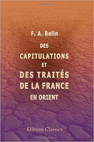 Des capitulations et des traités de la France en Orient: Extrait du Contemporain, revue d\'économie chrétienne, 1869 pdf, epub
