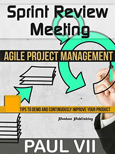 Agile Product Management: Sprint Review Meeting:  15 tips to demo and continuously improve your product (agile project management, agile software development, ... sprint review, sc