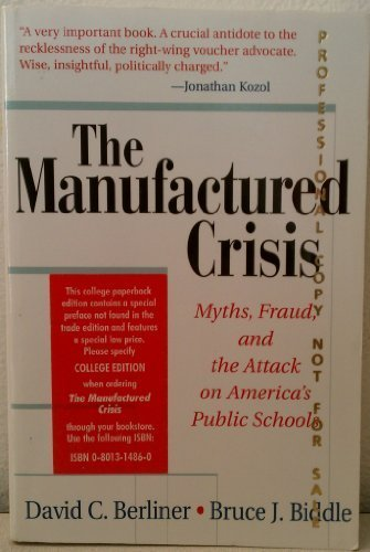 The Manufactured Crisis Myths, Fraud, and the Attack on America's Public Schools