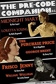 The Pre-Code Companion, Issue #4: Midnight Mary, The Purchase Price, & Frisco Jenny by [Reid, Danny, Luperi, Kim, Bugamelli, Molly, Gaspar, Lesley, Magalhães, Le]