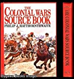 The Colonial Wars Source Book, Philip J. Haythornthwaite, 1854091964