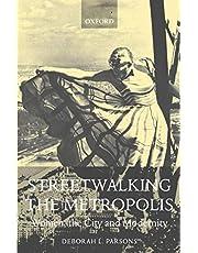 Streetwalking the Metropolis: Women, the City and Modernity