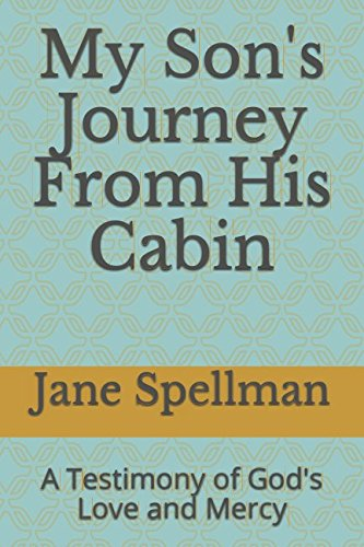 My Son's Journey From His Cabin: A Testimony of God's Love and Mercy pdf