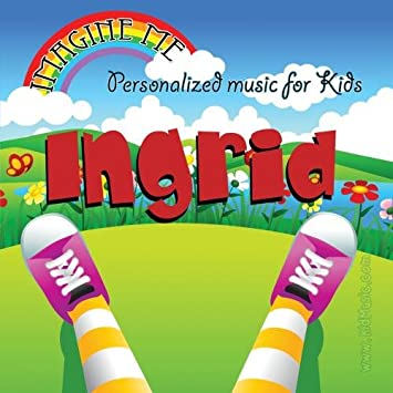 Personalized Kid Music - Imagine Me - Personalized just for Ingrid - Pronounced (Ing-Grid)  - Amazon.com Music