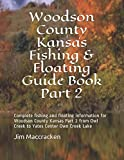 Woodson County Kansas Fishing & Floating Guide Book Part 2: Complete fishing and floating information for Woodson County Kansas Part 2 from Owl Creek to Yates Center Own Creek Lake