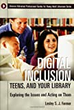 Digital Inclusion, Teens, and Your Library, Lesley S. J. Farmer, 1591581281