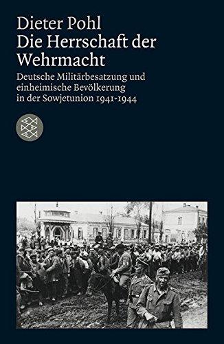 Die Herrschaft der Wehrmacht: Deutsche Militärbesatzung und einheimische Bevölkerung in der Sowjetunion 1941-1944 (Die Zeit des Nationalsozialismus)