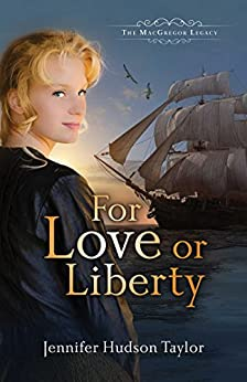For Love or Liberty (The MacGregor Legacy Book 3) by [Hudson Taylor,  Jennifer]