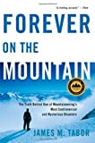 img - for Forever on the Mountain: The Truth Behind One of Mountaineering's Most Controversial and Mysterious Disasters book / textbook / text book