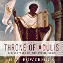The Throne of Adulis: Red Sea Wars on the Eve of Islam Audiobook by G. W. Bowersock Narrated by Fleet Cooper